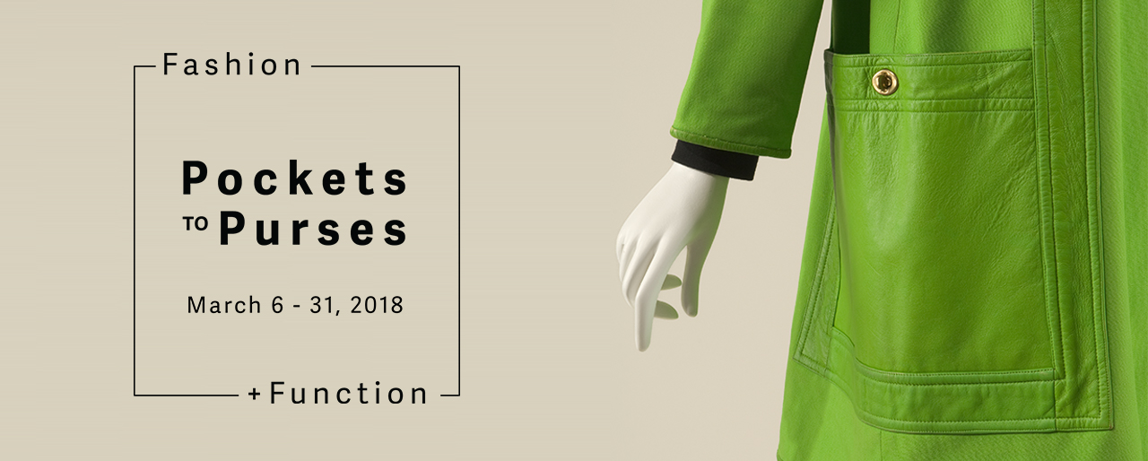 Pockets to Purses: Fashion + Function March 6 - 31, 2018